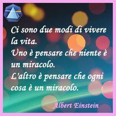 """""""Ci sono due modi di vivere la vita. Uno è pensare che niente è un miracolo. L'altro è pensare che ogni cosa è un miracolo."""" - Albert Einstein  #einstein #citazioni #quotes #lauragipponi"""