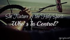 Sin Nature vs the Holy Spirit: Who's In Control?