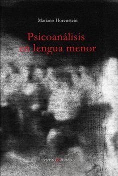 HORENSTEIN, Mariano. Psicoanálisis en lengua menor. Córdoba: Viento de Fondo, 2015. 248 p.