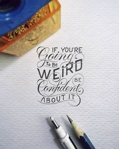 """If You're going to be Weird, be Confident about it"" - anon  #letteringmalang #kaligrafina #belmenid"