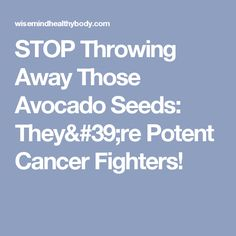 STOP Throwing Away Those Avocado Seeds: They& Potent Cancer Fighters! Avocado Seed, Cancer Fighter, Detox, Seeds, Health Fitness, Tips, Eat, Fitness, Health And Fitness