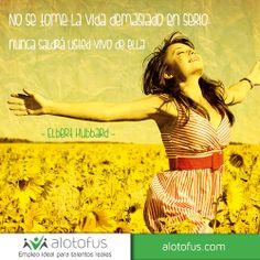 No se tome la #vida demasiado serio, nunca saldrá vivo de ella. Elbert Hubbard www.alotofus.com #quote #frase #motivación