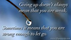 image - strong enough to let go Always Meaning, Pay It Forward, You Are Strong, Self Improvement Tips, Giving Up, Don't Worry, Letting Go, No Worries, Best Quotes