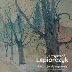 """Krzysztof Lepiarczyk – """"Jakżeż ja się uspokoję"""", czyli rockowa podróż w poezję Stanisława Wyspiańskiego."""