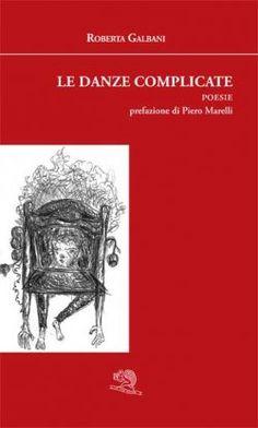 Le danze complicate - Roberta Galbani - La Vita Felice - Libri Poesia.LaVitaFelice.it