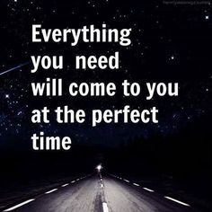 Everything You Need Will Come To you At The Perfect TIme life quotes life life quotes and sayings life inspiring quotes life image quotes