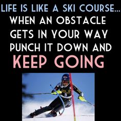 Life is like a ski couse...