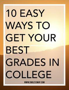 10 Easy Ways to Get Your Best Grades in College: Get your best grades in…