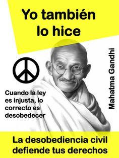 """... """"Cuando una ley es injusta lo correcto es desobedecer"""". Mahatma Gandhi. Todos los derechos que damos por sentados: la libertad de expresión, el derecho de manifestación, la jornada de 8 horas, el sufragio universal, la abolición de la esclavitud… Todo fue conseguido por gente que se plantó frente al poder para exigir más derechos. Su desobediencia fue un regalo para los que venimos detrás, no dejes que te la quiten."""
