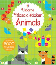 Mosaic Sticker Animals Over 2000 little stickers that you can use to make all kinds of imaginative animal mosaics. Themed pages have easy-to-copy suggestions to inspire you, or you create your own animals - real or invented. Extra stickers can be used to add smaller details and turn your animal portraits into lively landscapes.