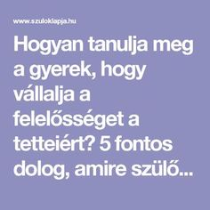 Hogyan tanulja meg a gyerek, hogy vállalja a felelősséget a tetteiért? 5 fontos dolog, amire szülőként oda kell figyelned Summer Games, Infancy, Baby Crafts, Games For Kids, Montessori, Preschool, Parenting, Relationship, Education