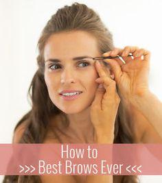 How to Get the Best Brows Ever
