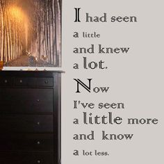 """""""I knew more then than I know now."""" (Mainly because I wasn't a wife and mother. Simple wisdom.)"""