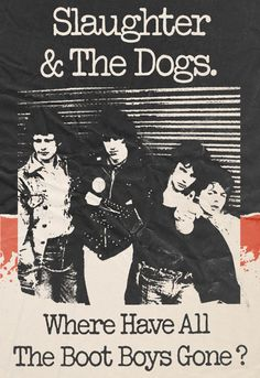 Where Have All the Boot Boys Gone? - Slaughter and the Dogs, 1977 Punk Poster, Poster Boys, Gig Poster, One Wave, The New Wave, Rock Band Posters, British Punk, Band Logos, Punk Art