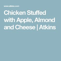 Chicken Stuffed with Apple, Almond and Cheese | Atkins