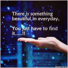 There is something beautiful in everyday. You just have to find it...!!