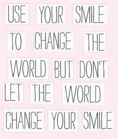 Don't let the World change your smile.
