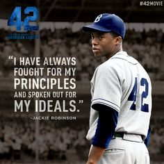 Jackie Robinson is my idol. He did what he loved, despite everybody else's opinion.