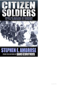 a review of stephen ambroses citizen soldiers Stephen e ambrose ambrose e stephen, stephan e ambrose, stephen e ambrose, ambrose stephen e 4,616 copies, 79 reviews citizen soldiers.
