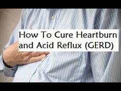 How To Cure Heartburn and Acid Reflux GERD - Heartburn and Acid Reflux Remedy