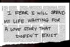 Sad Love Quotes : QUOTATION – Image : Quotes Of the day – Life Quote I fear i will spend my life waiting for a love story that doesn't exist … Sharing is Caring - #Love https://quotestime.net/sad-love-quotes-i-fear-i-will-spend-my-life-waiting-for-a-love-story-that-doesnt-exist/