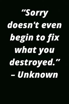 Sorry doesnt even begin to fix what you destroyed. Unknown Life quotes about sorry and fixing a broken heart Broken Heart Memes, How To Fix A Broken Heart, Heart Broken, Sorry Quotes, True Quotes, Karma Quotes, Wisdom Quotes, Quotes Quotes, Qoutes