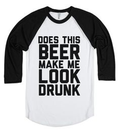 Does This Beer Make Me Look Drunk