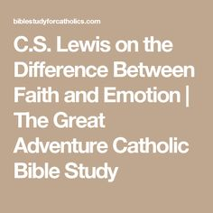 C.S. Lewis on the Difference Between Faith and Emotion | The Great Adventure Catholic Bible Study