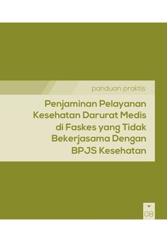 Buku Panduan Praktis BPJS Kesehatan - Penjaminan Pelayanan Kesehatan Darurat Medis by BPJS Kesehatan RI via slideshare