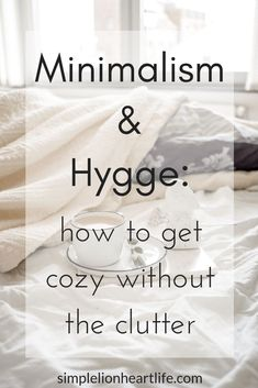 Minimalism and Hygge: How to Get Cozy Without the Clutter - Simple Lionheart Life Minimalism and Hygge: how to get cozy without the clutter. Not only do minimalism and Hygge fit tog Minimalist Home Decor, Minimalist Lifestyle, Minimalist House, Minimalist Interior, Minimalist Bedroom, Simple Interior, Konmari, Home Design, Interior Design