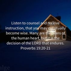 Proverbs Listen to counsel and receive instruction, that you may eventually become wise. Many are the plans of the human heart, but it is the decision of the LORD that endures. Bible Verses Quotes Inspirational, Biblical Quotes, Scripture Quotes, Spiritual Quotes, Faith Quotes, Prayer Scriptures, Prayer Quotes, Soli Deo Gloria, Christian Quotes