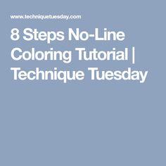 8 Steps No-Line Coloring Tutorial | Technique Tuesday