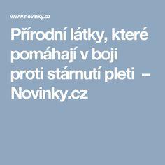 Přírodní látky, které pomáhají vboji proti stárnutí pleti – Novinky.cz