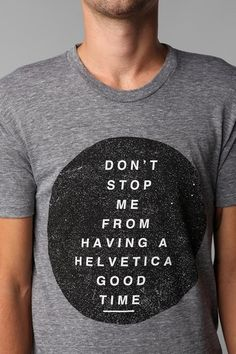 Don't Stop Me From Having a Helvetica Good Time via designspiration