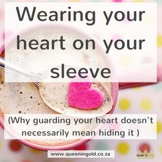 Wearing your heart on your sleeve (and why guarding your heart doesn't necessarily mean hiding it). Be authentic, rather than losing your heart. Guard Your Heart, Inspire Others, Losing You, Meant To Be, Queen, Sleeves, Blog, How To Wear, Blogging