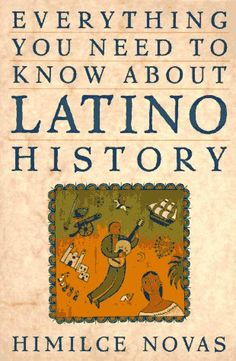 Everything You Need to Know about Latino History by Himilce Novas http://www.amazon.com/dp/0452271002/ref=cm_sw_r_pi_dp_5JZNub1ZF0AS5
