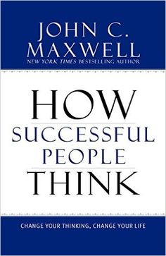 How Successful People Think: Change Your Thinking, Change Your Life: John C. Maxwell: 9781599951683: Amazon.com: Books