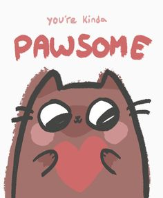 You're kinda pawsome! kawaii kitty with a heart Cat Valentine, Valentine Day Cards, Valentines Day Puns, I Love Cats, Cute Cats, Funny Cats, Cat Puns, Cat Memes, Crazy Cat Lady