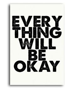 Take a look at this White 'Everything Will Be Okay' Screen Print by IScreenYouScreen on #zulily today!