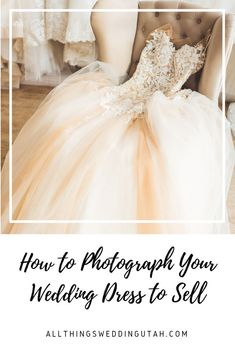 How to Photograph Your Wedding Dress to Sell - All Things Wedding Utah Post Wedding, Wedding Photos, Wedding Day, Cute Wedding Ideas, Wedding Inspiration, Wedding Vendors, Wedding Events, Sell Your Wedding Dress, Wedding Attire