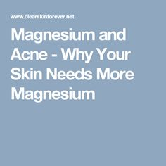 Magnesium and Acne - Why Your Skin Needs More Magnesium
