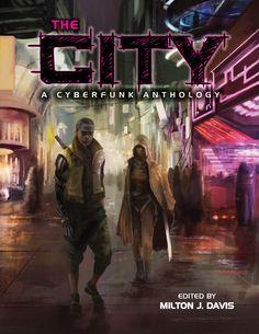 New Cyberfunk Anthology! http://www.amazon.com/The-City-A-Cyberfunk-Anthology-ebook/dp/B015NSAW92