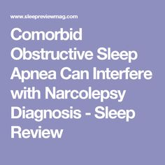 Comorbid Obstructive Sleep Apnea Can Interfere with Narcolepsy Diagnosis - Sleep Review