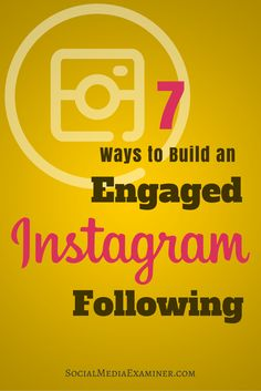 If you want to drive engagement on Instagram, there's plenty you can do to increase your company's visibility to get more likes, comments and followers. In this article are seven tips for building an engaged Instagram following.