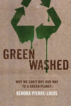 Green Washed: Why We Can't Buy Our Way to a Green Planet