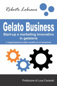 """La Biblioteca Di Gelato guarda al business Si intitola """"Gelato Business: start-up e marketing innovativo in gelateria ... clicca la foto"""