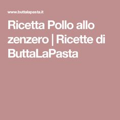 Ricetta Pollo allo zenzero   Ricette di ButtaLaPasta