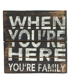 Look what I found on #zulily! 'When You're Here You're Family' Plank Wall Sign #zulilyfinds
