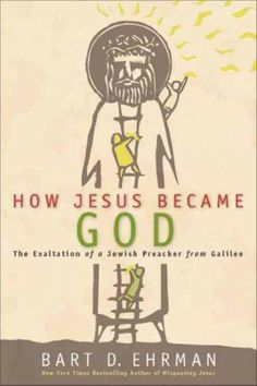 How Jesus Became God : The Exaltation of a Jewish Preacher from Galilee.  Explores the historical Jesus and traces how he was transformed from a Jewish prophet to God himself.  LVCCLD.