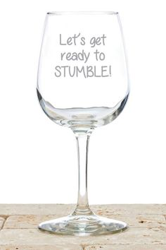 "Whether you have one drink, or one-too-many, stumble around in style with the ""Let's Get Ready To Stumble"" wine glass! A Gift For All - The ""Let's Get Ready To Stumble Stumble"" wine glass is a great g"